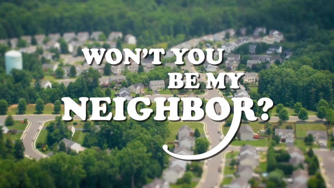 Won't You Be My Neighbor: Now For The Hard Part