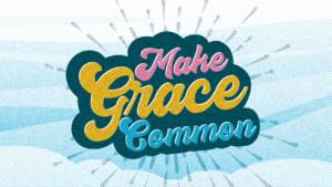 Make Grace Common